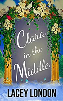 Clara in the Middle: A florist, a proposition and the mother-in-law from hell. (Clara Andrews Book 8) by [London, Lacey]