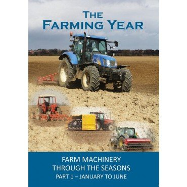 THE FARMING YEAR Part 1 - January To June - Farm Machinery Through The Seasons