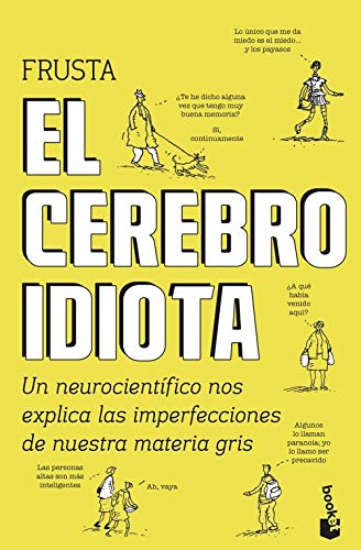 El cerebro idiota: Un neurocientífico nos explica las imperfecciones de nuestra materia gris (Divulgación) por Dean Burnett