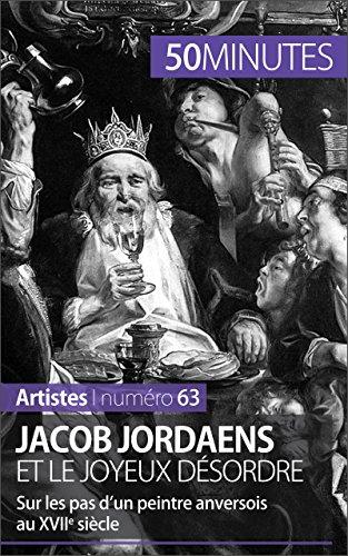 Jacob Jordaens et le joyeux désordre: Sur les pas d'un peintre anversois au XVIIe siècle (Artistes t. 63) par Céline Muller