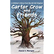 Carter Crow and Friends: A children's story from the Old Oak Kingdom (English Edition)