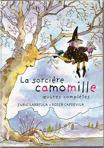 Livre gratuits en ligne La Sorcière Camomille. Les oeuvres complètes epub pdf