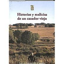 HISTORIAS Y MALICIAS DE UN CAZADOR VIEJO