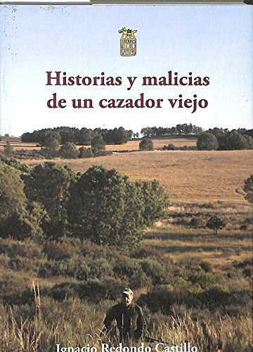 HISTORIAS Y MALICIAS DE UN CAZADOR VIEJO por IGNACIO REDONDO CASTILLO