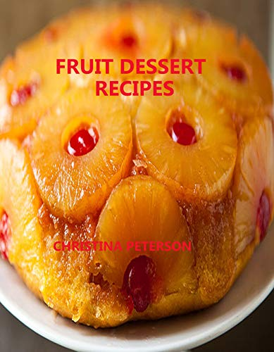 Fruit Dessert Recipes: Every recipe or page has space for notes, Apricot, Fruit Cocktail, Orange, Plum, Raspberry and more (English Edition)