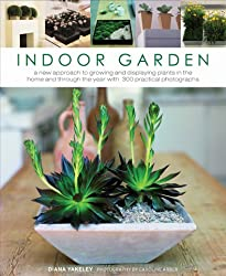 Indoor Garden: A New Approach to Growing and Displaying Plants in the Home and Through the Year