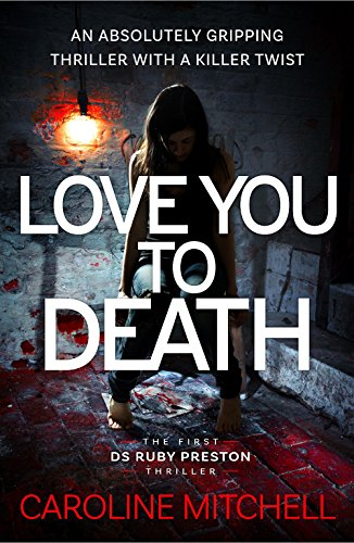 Love You to Death: An Absolutely Gripping Thriller With a Killer Twist (Detective Ruby Preston Crime Thriller Series Book 1) by [Mitchell, Caroline]
