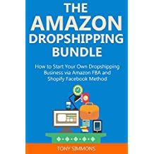 THE AMAZON DROPSHIPPING BUNDLE: How to Start Your Own Dropshipping Business via Amazon FBA and Shopify Facebook Method