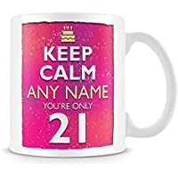 21st Birthday Mug for Women and Men - Keep Calm Your Only 21 - 21st Birthday Gift