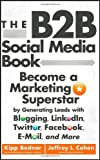 The B2B Social Media Book: Become a Marketing Superstar by Generating Leads with Blogging, LinkedIn, Twitter, Facebook, email, and More by Kipp Bodnar (20-Feb-2012) Hardcover