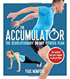 The Accumulator: The Revolutionary 30-Day Fitness Plan by Paul Mumford