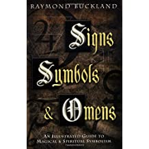 Signs, Symbols and Omens: An Illustrated Guide to Magical and Spiritual Symbolism