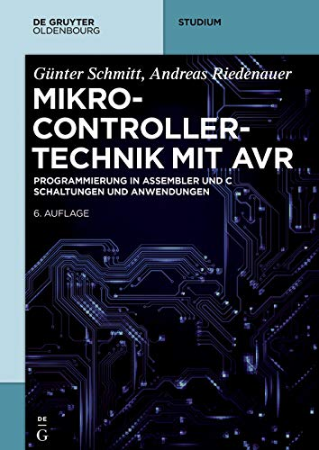 Mikrocontrollertechnik mit AVR: Programmierung in Assembler und C - Schaltungen und Anwendungen (De Gruyter Studium)