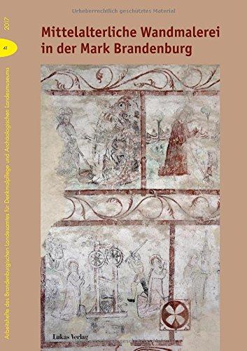 Mittelalterliche Wandmalerei in der Mark Brandenburg (Arbeitshefte des Brandenburgischen Landesamtes für Denkmalpflege und Archäologischen Landsmuseums, Band 41)