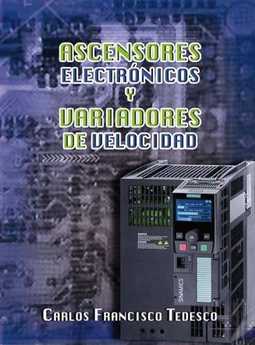 Ascensores electrónicos y variadores de velocidad. por Carlos Francisco Tedesco