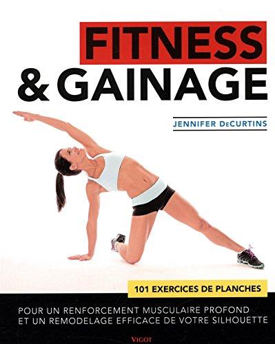 Fitness & gainage : 101 exercices de planches pour un renforcement musculaire profond et un remodelage efficace de votre silhouette