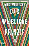 Das weibliche Prinzip: Roman von Meg Wolitzer