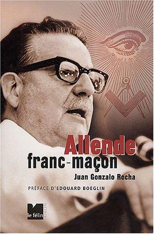 Allende : Franc-maçon par Juan-Gonzalo Rocha