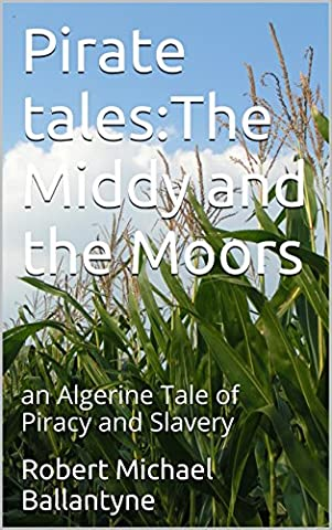 Pirate tales:The Middy and the Moors(Annotated): an Algerine Tale of Piracy and Slavery