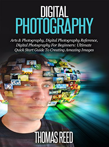 Digital Photography: Digital Photography For Beginners: The Ultimate Quick Start Guide For Making Amazing Images Now (dslr video, dslr books, dslr, dslr ... dslr books Book 3) (English Edition)
