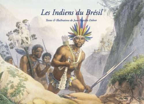 Les Indiens du Brésil par Jean-Baptiste Debret