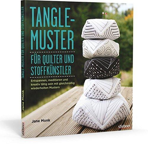 Tangle-Muster für Quilter und Stoffkünstler: Entspannen, meditieren und kreativ tätig sein mit gleichmäßig wiederholten Mustern (Quilten Quilt Stoff)