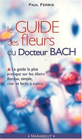 Le Guide DES Fleurs Du Docteur Bach par Paul Ferris