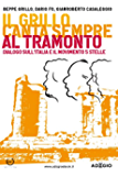 Il Grillo canta sempre al tramonto: Dialogo sull'italia e il moVimento 5 Stelle (Adagio)
