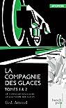 La Compagnie des Glaces - Intégrale 01 : Tomes 1 et 2 par Arnaud