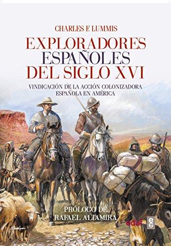 Exploradores españoles del S.XVI. Vindicación de la acción colonizadora española en América (Crónicas de la Historia) por Charles F. Lummis