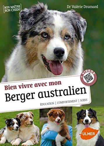 Bien vivre avec mon Berger Australien + Videos par Valerie Dramard