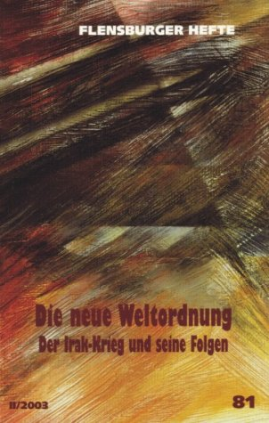 Die neue Weltordnung: Der Irak-Krieg und seine Folgen (Flensburger Hefte - Buchreihe)