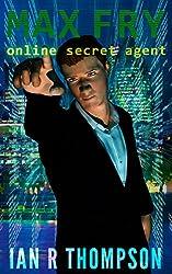 Max Fry (Online Secret Agent Book 1)
