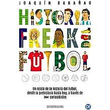 Historia Freak del Fútbol: Un relato de la historia del fútbol desde la prehistoria hasta hoy, a través de 364 curiosidades (Spanish Edition)