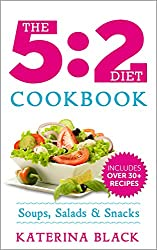The 5:2 Diet Cookbook: Soups, Salads & Snacks The Fasting Way (Low Carb) (English Edition)