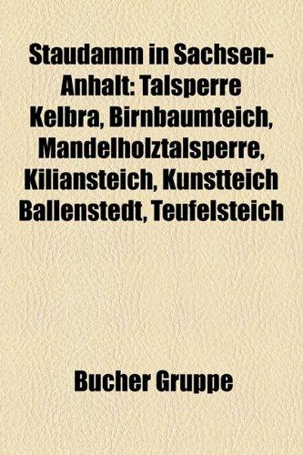 Staudamm in Sachsen-Anhalt: Talsperre Kelbra, Birnbaumteich, Mandelholztalsperre, Kiliansteich, Kunstteich Ballenstedt, Teufelsteich