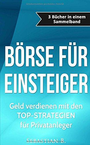 Börse für Einsteiger - Sammelband: Geld verdienen mit den Top Strategien für Privatanleger