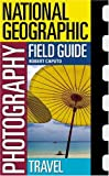 Travel (National Geographic Photography Field Guides)