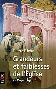 Grandeurs et faiblesses de l'Eglise au Moyen Age par Pierre Riché