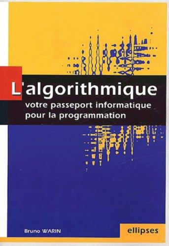 L'algorithmique : votre passeport informatique pour la programmation par Bruno Warin