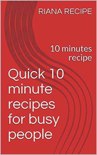 Quick 10 minute recipes for busy people: 10  minutes recipe (QUICK RECIPE Book 1) (English Edition) por RIANA RECIPE