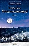 Unter dem Mitternachtsmond: Roman. von Elisabeth Büchle