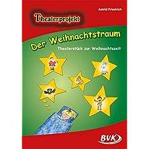 Der Weihnachtstraum - Theaterstück zur Weihnachtszeit: Theaterstück zur Weihnachtszeit. 3.-4. Kl