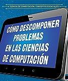 Cómo descomponer problemas en las ciencias de computación / How to break down problems in computer science (Ciencia de computación: Conceptos esenciales / Essential Concepts in Computer Science)