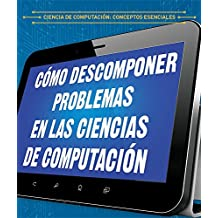Cómo descomponer problemas en las ciencias de computación / How to Break Down Problems in Computer Science (Ciencia de computación: Conceptos esenciales / Essential Concepts in Computer Science)