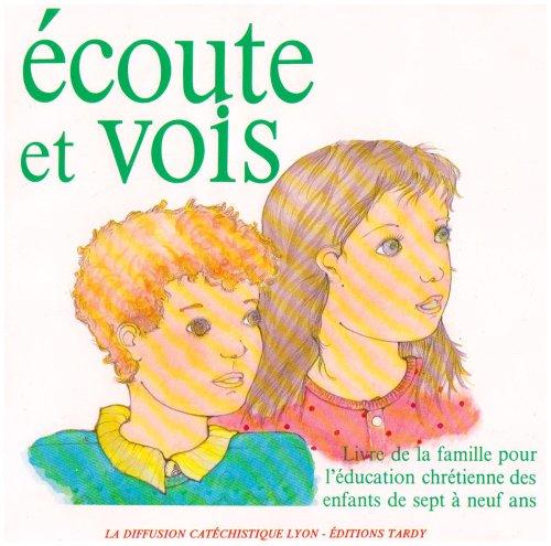 ECOUTE ET VOIS. Livre de la famille pour l'éducation chrétienne des enfants de sept à neuf ans par Diffusion Catéchistique Lyon