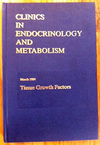 Clinics In Endocrinology and Metabolism (Volume 13/Number 1 March 1984; Tissue Growth Factors.)