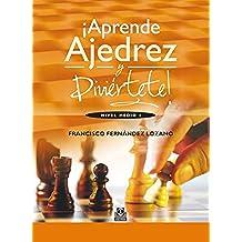 ¡Aprende ajedrez y diviértete!: Nivel medio I