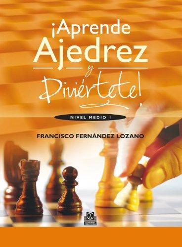 Descargar Libro ¡Aprende ajedrez y diviértete!: Nivel medio I de Francisco Fernandez Lozano