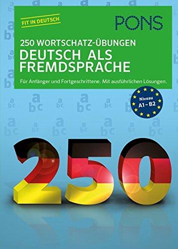 PONS 250 Wortschatz-Übungen Deutsch als Fremdsprache: Für Anfänger und Fortgeschrittene. Mit ausführlichen Lösungen